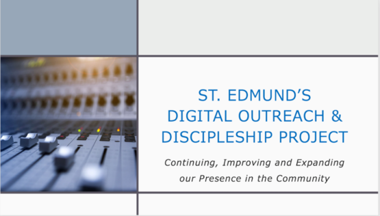 St. Edmund's Digital Outreach and Discipleship Project: Continuing, Improving, and Expanding Our Presence in the Community